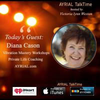 Diana Cason Vibration Mastery AYRIAL TalkTime Guest