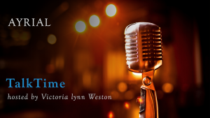 AYRIAL TalkTime hosted by Viictoria lynn Weston