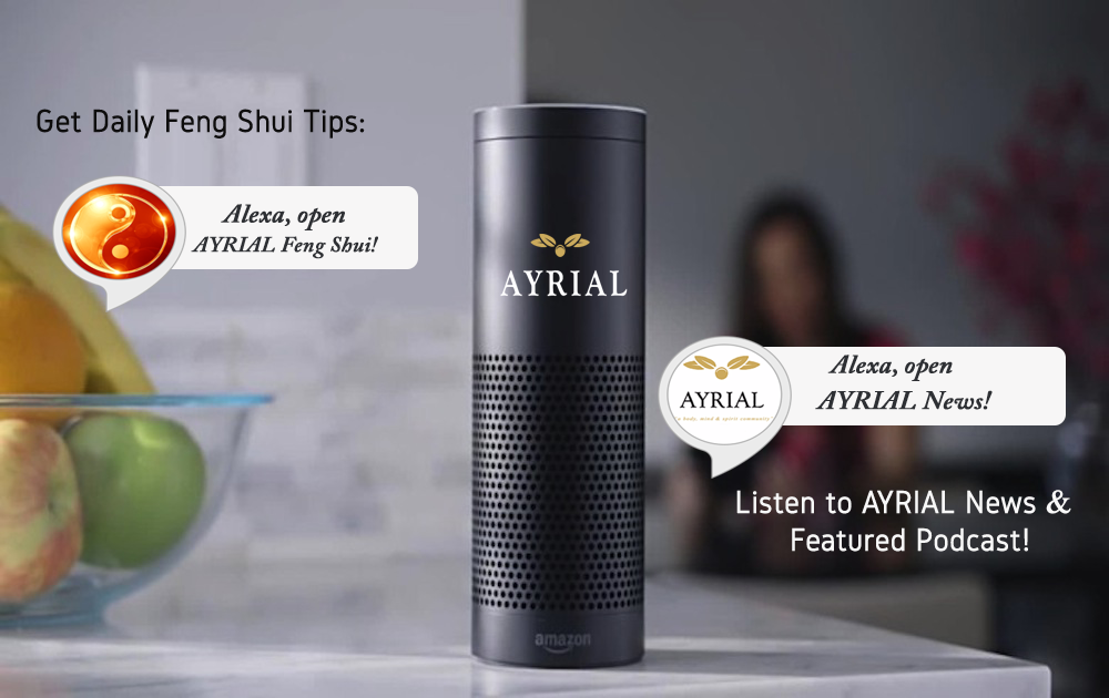 Attract new business, romance or better health: Get AYRIAL Feng Shui Daily Tips - Alexa Skill. Listen to body, mind and spirit tips and featured podcast on AYRIAL NewsFlash - Alexa Skill! Enable for free today!