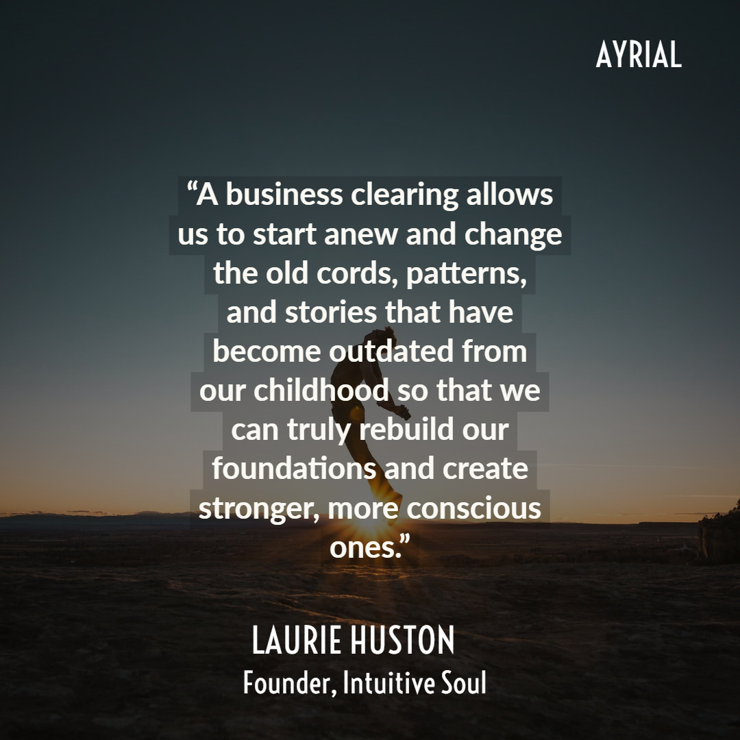 Laurie Huston Founder of Intuitive Soul: A BUSINESS CLEARING